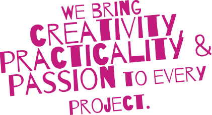 We bring creativity, practicality and passion to every project